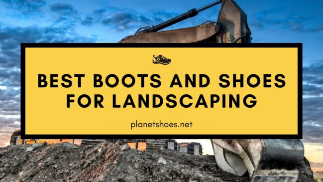 best boots and shoes for landscaping