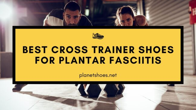 best cross trainer shoes for plantar fasciitis