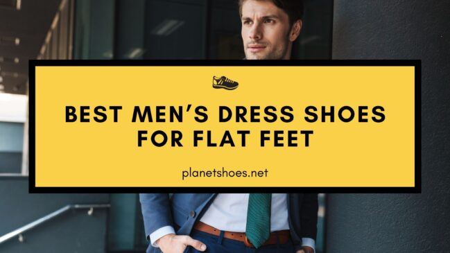 Best Men's Dress Shoes for Flat Feet