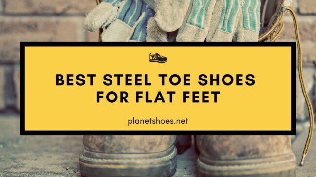 best steel toe shoes for flat feet