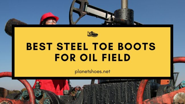 PS-Best-steel-toe-boots-for-oil-field